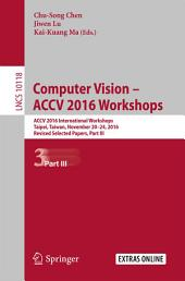 Computer Vision – ACCV 2016 Workshops: ACCV 2016 International Workshops, Taipei, Taiwan, November 20-24, 2016, Revised Selected Papers, Part 3