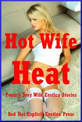Hot Wife Heat: Twenty Hot Wife Stories