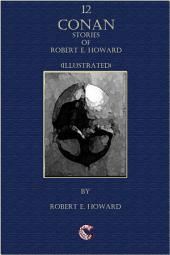 12 Conan Stories of Robert E. Howard (Illustrated)
