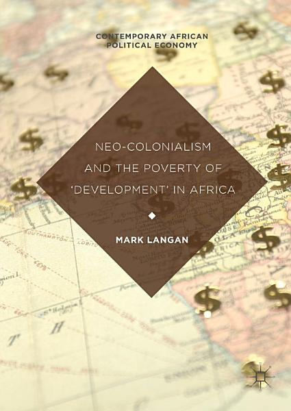 Download Neo Colonialism and the Poverty of  Development  in Africa Book