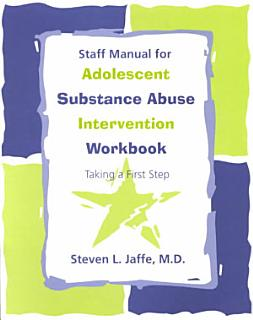 Staff Manual for Adolescent Substance Abuse Intervention Workbook Book