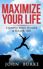 Maximize Your Life: 5 Simple Ways to Improve Your Life