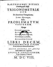 Trigonometriae sive de dimensione Triangulorum Libri V. Item problematum variorum, ... Libri X. Ed. 2. et aucta. - Augustae Vindelicorum, Praetorius 1608