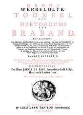 Groot wereldyk toonel des Hertogdoms van Braband: Behelzende eene algemeene, doch korte beschryving van dat landschap; als mede een chronologische opvolging zyner hertogen; de beschryvingg der steden, haare regeerings-vorm, en voornaamste gevallen tot op heden; de beschryving der kasteelen en heerlijkheden, gelegen in de vier hoodf-deelen van Braband; te weeten in 't hoofd-gedeelte van Leuven; van Brussel; van Antwerpen, en van's Hertogenbosch; nevens de opvolging der heeren die de zelve bezeeten hebben, als mede hunne wapens en de afbeeldinge der kasteelen: Waarby gevoegd is eene verhandeling over de zegelringen waarmede men in oude tyden de opene brieven pleeg te zegelen; en over den tyd wanneer de bynaamen de de wapens hebben begonnen erffelyk te worden in de adelyke geslachten. Met schoone kopere plaaten verrykt. In 'sGraavenhaage, by C. van Lom, 1730, Volume 1