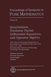 Quantization, Nonlinear Partial Differential Equations, and Operator Algebra: 1994 John Von Neumann Symposium on Quantization and Nonlinear Wave Equations June 7-11 1994, Massachusetts Institute of Technology, Cambridge, Massachusetts