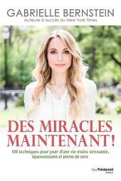 Des miracles, maintenant !: 108 techniques pour jouir d'une vie moins stressante, épanouissante et pleine de sens