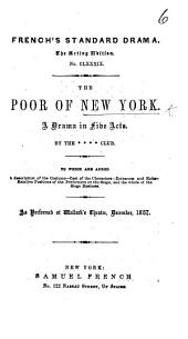 The Poor of New York. A Drama in Five Acts [and in Prose]. By the **** Club, Etc. [By D. L. Boucicault.]