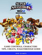Super Smash Brothers for Wii U Unofficial Game Controls, Characters, Tips, Cheats, Walkthrough Guide
