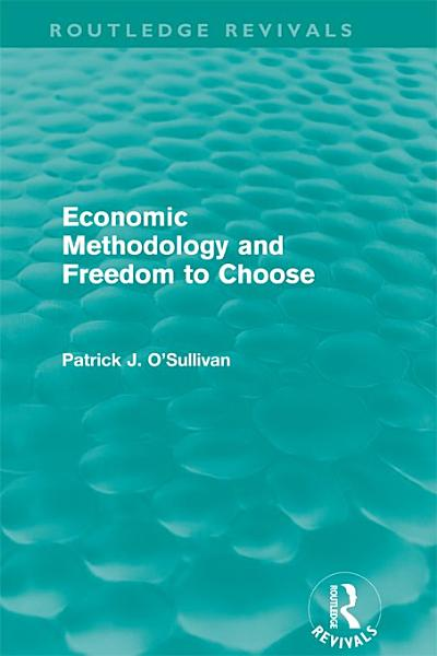 Economic Methodology And Freedom To Choose Routledge Revivals
