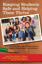 Keeping Students Safe and Helping Them Thrive  A Collaborative Handbook on School Safety  Mental Health  and Wellness  2 volumes  PDF
