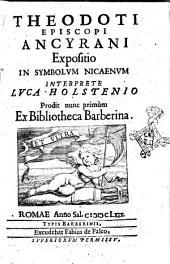 Theodoti episcopi Ancyrani Expositio in Symbolum Nicaenum interprete Luca Holstenio
