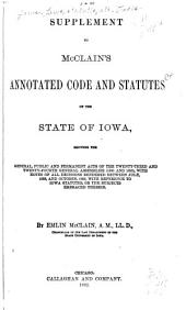 McClain's Annotated Code and Statutes of the State of Iowa: Showing the General Statutes in Force July 4, 1888, Embracing the Code of 1873 as Amended, and All Permanent, General, and Public Acts of the General Assembly Passed Since the Adoption of that Code, with a Digest Under Each Section, of the Decisions Relating Thereto, Volume 1
