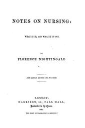 Notes on Nursing. What it is and what it is not ... A facsimile of the first edition published in 1860 by D. Appleton and Co., etc