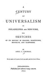 A Century of Universalism in Philadelphia and New York: With Sketches of Its History in Reading, Hightstown, Brooklyn, and Elsewhere