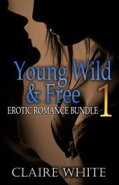 Young Wild and Free 1: Erotic Romance Bundle