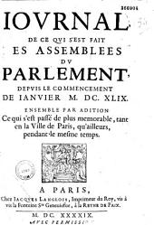 Jovrnal de ce qvi s'est fait es assemblées dv Parlement depvis le commencement de ianvier MDCXLIX. ensemble par adition ce qui s'est passé de plus mémorable en la ville de Paris qu'ailleurs pendant le mesme temps