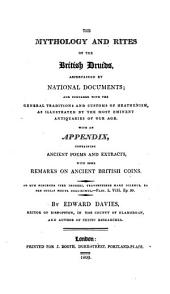 Mythology and Rites of the British Druids Ascertained by National Documents: And Compared with the General Traditions and Customs of Heathenism, as Illustrated by Antiquaries of Our Age ; with an Appendix, Containing Ancient Poems and Extracts, with Some Remarks on Ancient British Coins