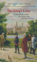 The King s Love  Frederick the Great  His Gentle Dogs and Other Passions Book