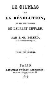 Le Gilblas de la révolution, ou, Les confessions de Laurent Giffard: Volumes3à5