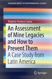 An Assessment of Mine Legacies and How to Prevent Them: A Case Study from Latin America