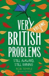 Very British Problems: Still Awkward, Still Raining, Volume 3