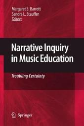 Narrative Inquiry in Music Education: Troubling Certainty