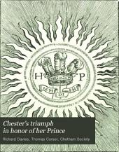 Chester's Triumph in Honor of Her Prince: As it was Performed Upon St. George's Day, 1610, in the Foresaid Citie, Volume 3