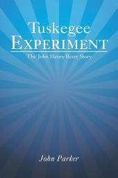 Tuskegee Experiment: The John Henry Berry Story