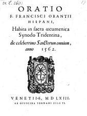 Oratio F. Francisci Orantii Hispani, Habita in sacra oecumenica Synodo Tridentina, die celeberrimo Sanctorum omnium, anno 1562