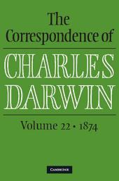 The Correspondence of Charles Darwin:: Volume 22; Volume 1874