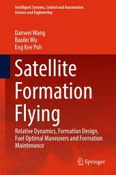 Satellite Formation Flying: Relative Dynamics, Formation Design, Fuel Optimal Maneuvers and Formation Maintenance