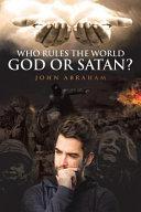Who Rules the World  God Or Satan