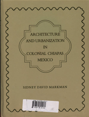 Architecture and Urbanization in Colonial Chiapas  Mexico PDF