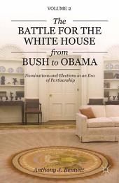 The Battle for the White House from Bush to Obama: Volume II Nominations and Elections in an Era of Partisanship