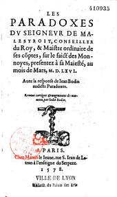 Les Paradoxes du seigneur de Malestroit... Auec la reponse de Iean Bodin... Reueue corrigee et augmentee de nouueau, par ledit Bodin