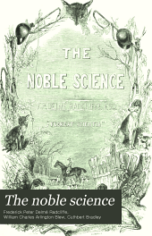 The noble science: a few general ideas on fox-hunting, Volume 1