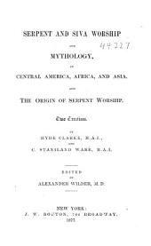 Serpent and Siva Worship and Mythology, in Central America, Africa, and Asia: And, The Origin of Serpent Worship : Two Treatises