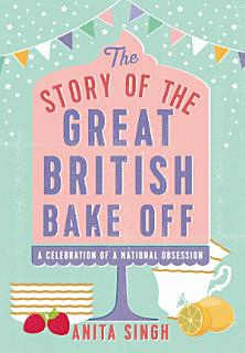 The Story of The Great British Bake Off Book
