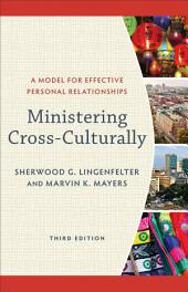 Ministering Cross-Culturally: A Model for Effective Personal Relationships, Edition 3