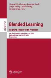 Blended Learning: Aligning Theory with Practices: 9th International Conference, ICBL 2016, Beijing, China, July 19-21, 2016, Proceedings