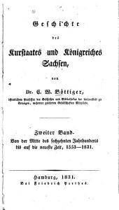 Geschichte des Kurstaates und Königreiches Sachsen: Bd. Von der Mitte des sechzehnten bis zu Anfang des neunzehnten Jahrhunderts
