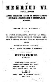 De Henrici VI. imperatoris conatu electiciam regum in imperio Romano-Germanico successionem in hereditariam mutandi: Dissertatio historica