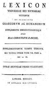 Lexicon vniversae rei nvmariae vetervm et praecipve graecorvm ac romanorvm: svpplementis emendationibvsqve. Ho - IX. Svpplementorvm tomvs tertivs, seu totivs operis tomi VII. pars 2