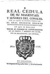 Real Cedula de su Magestad y señores del Consejo, por la qual se manda observar el Real Decreto inserto en doce de Mayo de mil setecientos sesenta y dos, en que se declara tocar al Consejo el conocimiento de los propios y arbitrios del Reyno ...