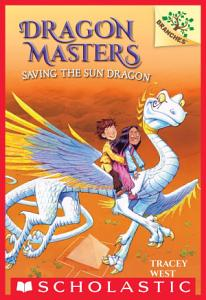 Saving the Sun Dragon  A Branches Book  Dragon Masters  2