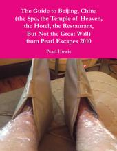 The Guide to Beijing, China (the Spa, the Temple of Heaven, the Hotel, the Restaurant, But Not the Great Wall) from Pearl Escapes 2010