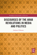 Discourses of the Arab Revolutions in Media and Politics