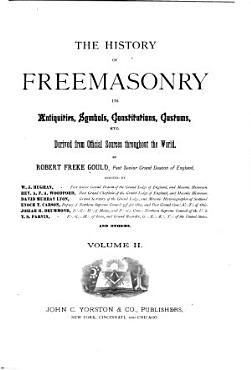 The History of Freemasonry  Its Antiquities  Symbols  Constitutions  Customs  Etc PDF