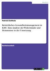 Betriebliches Gesundheitsmanagement in KMU. Eine Analyse der Widerstände und Hemmnisse in der Umsetzung