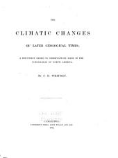 The Climatic Changes of Later Geological Times: A Discussion Based on Observations Made in the Cordilleras of North America